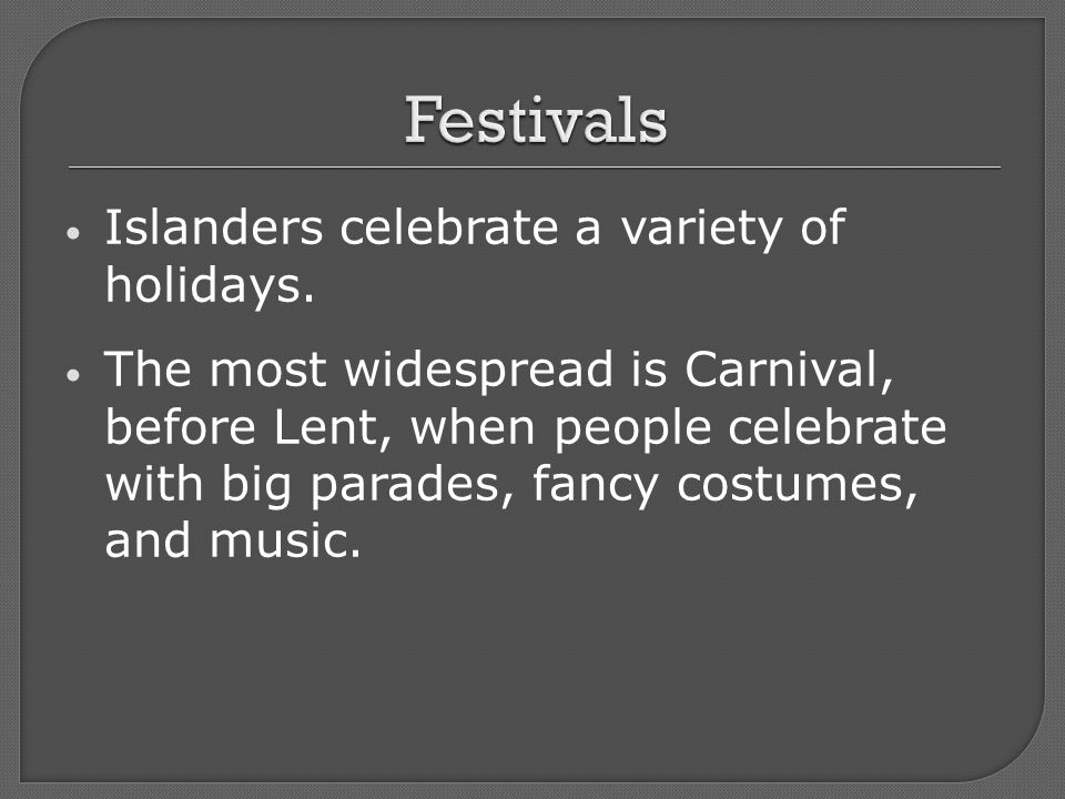 Islanders celebrate a variety of holidays.