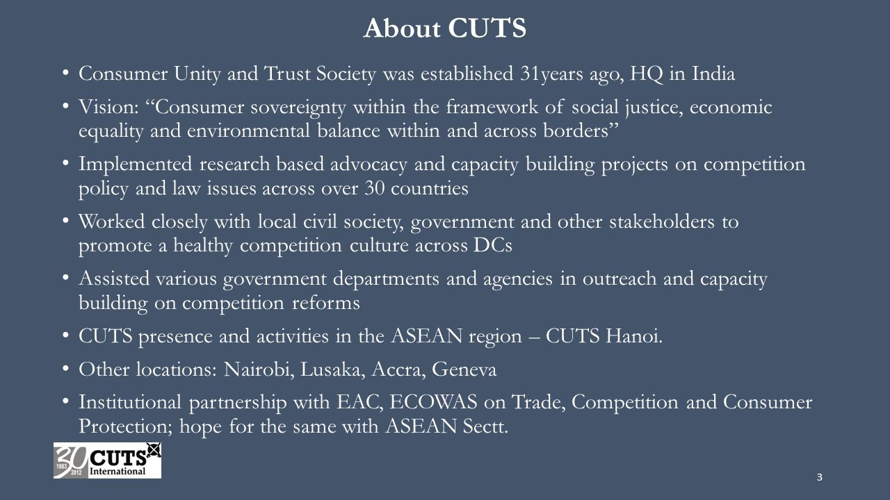 "About CUTS Consumer Unity and Trust Society was established 31years ago, HQ in India Vision: ""Consumer sovereignty within the framework of social just"