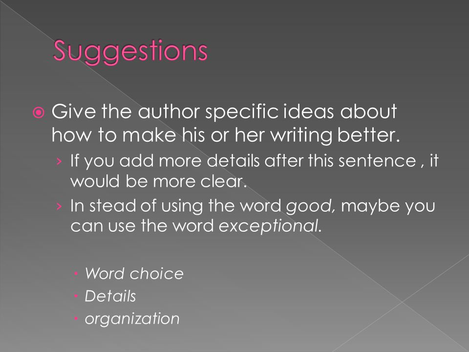  Give the author specific ideas about how to make his or her writing better.