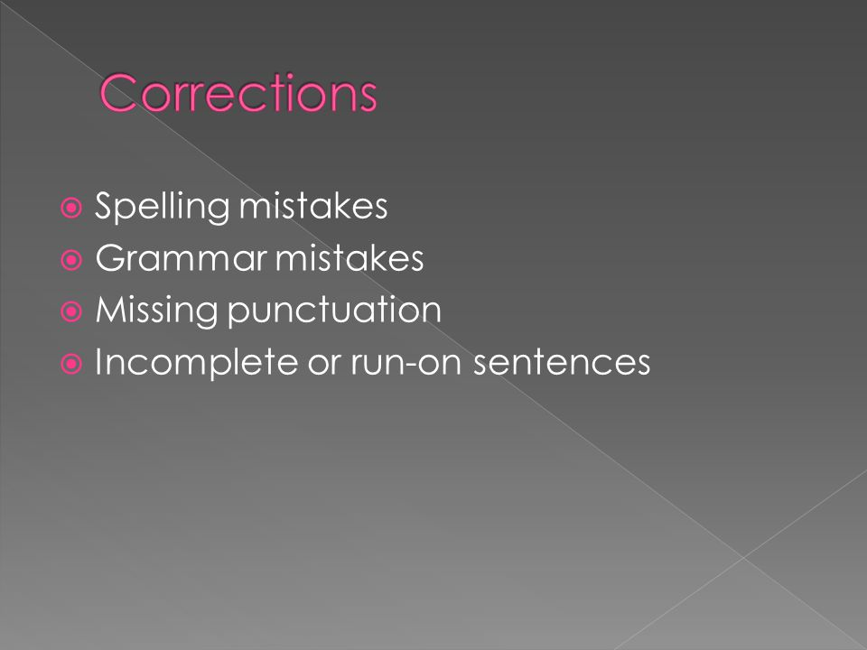  Spelling mistakes  Grammar mistakes  Missing punctuation  Incomplete or run-on sentences