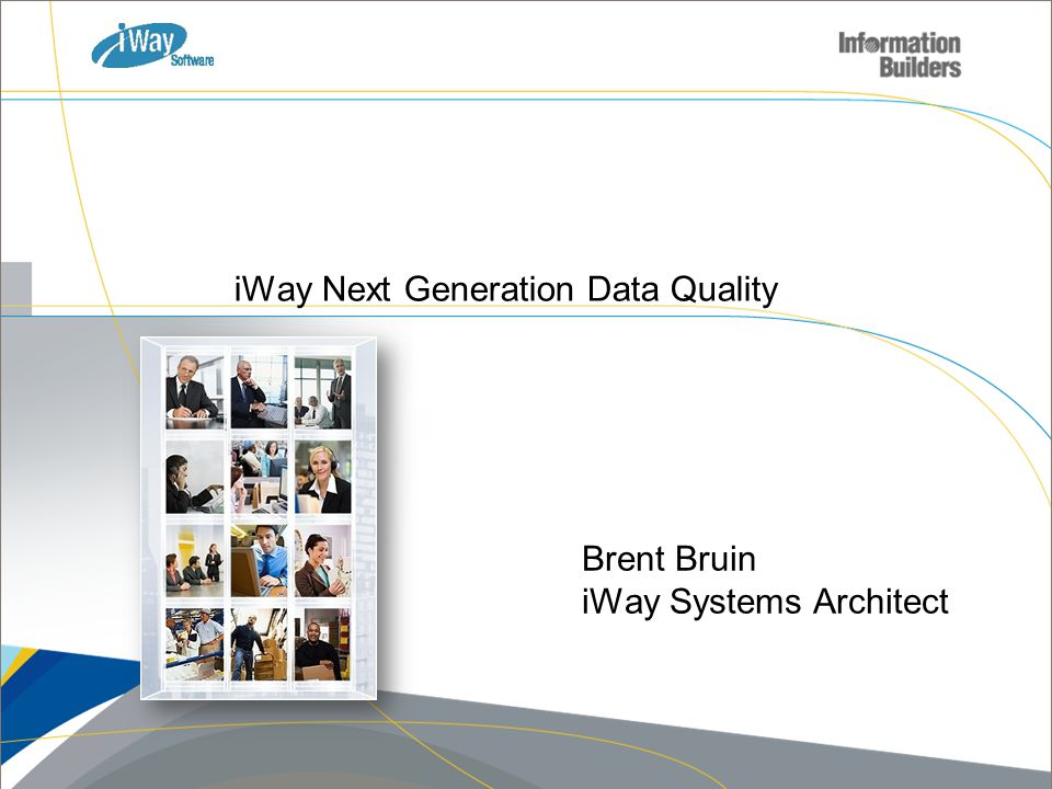 iWay Next Generation Data Quality Brent Bruin iWay Systems Architect