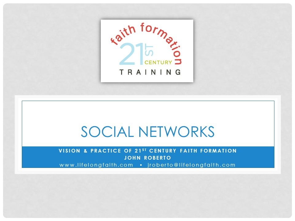 SOCIAL NETWORKS VISION & PRACTICE OF 21 ST CENTURY FAITH FORMATION JOHN ROBERTO www.lifelongfaith.com  jroberto@lifelongfaith.com