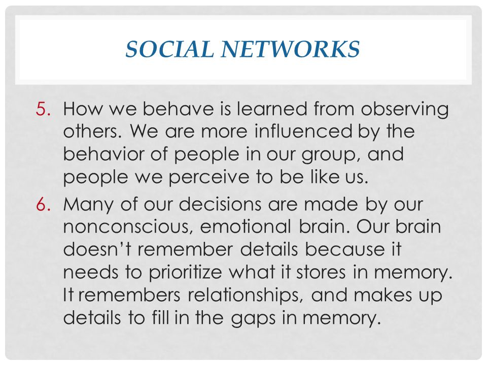 SOCIAL NETWORKS 5.How we behave is learned from observing others.
