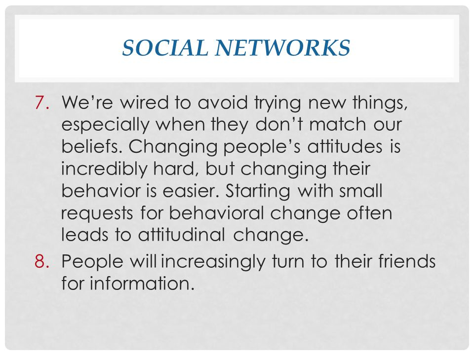 SOCIAL NETWORKS 7.We're wired to avoid trying new things, especially when they don't match our beliefs.