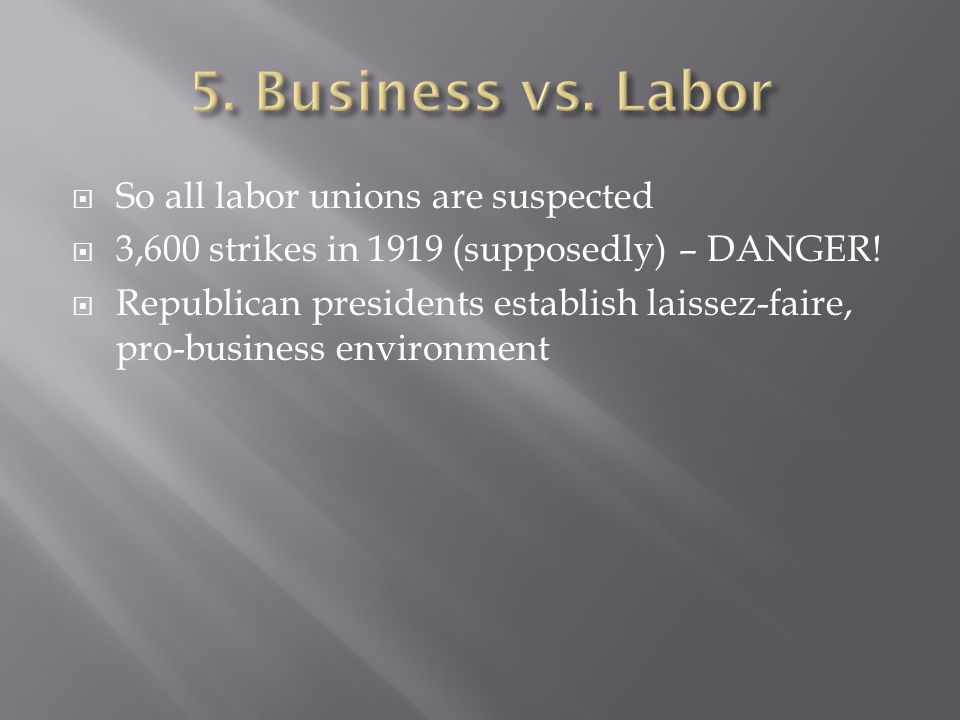  So all labor unions are suspected  3,600 strikes in 1919 (supposedly) – DANGER.