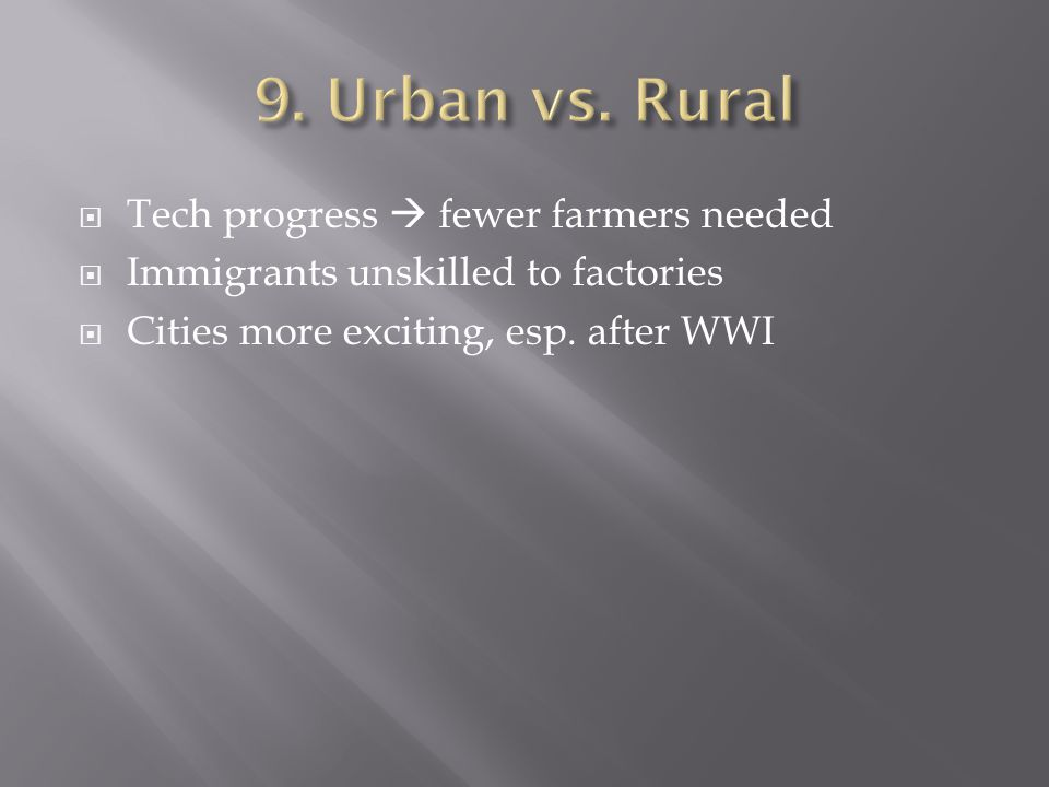  Tech progress  fewer farmers needed  Immigrants unskilled to factories  Cities more exciting, esp. after WWI