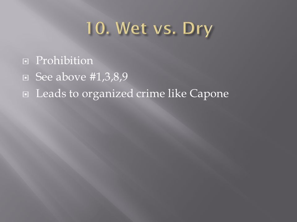  Prohibition  See above #1,3,8,9  Leads to organized crime like Capone