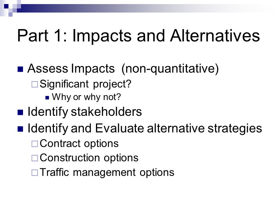Part 1: Impacts and Alternatives Assess Impacts (non-quantitative)  Significant project.