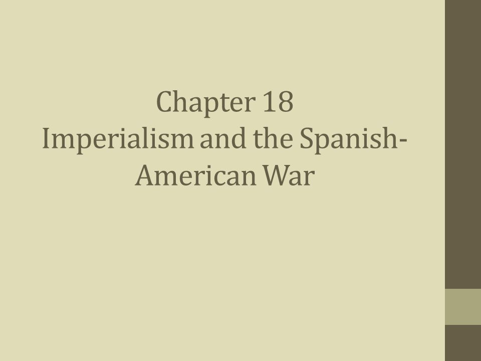 Chapter 18 Imperialism and the Spanish- American War