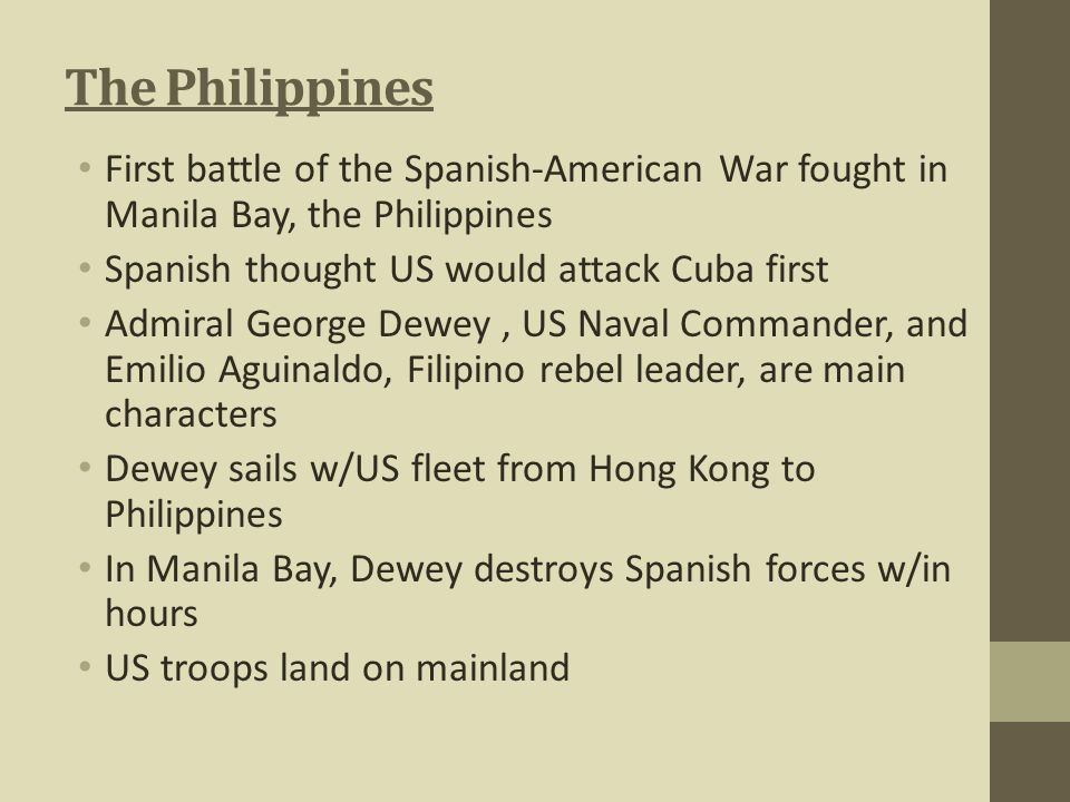 The Philippines First battle of the Spanish-American War fought in Manila Bay, the Philippines Spanish thought US would attack Cuba first Admiral Geor