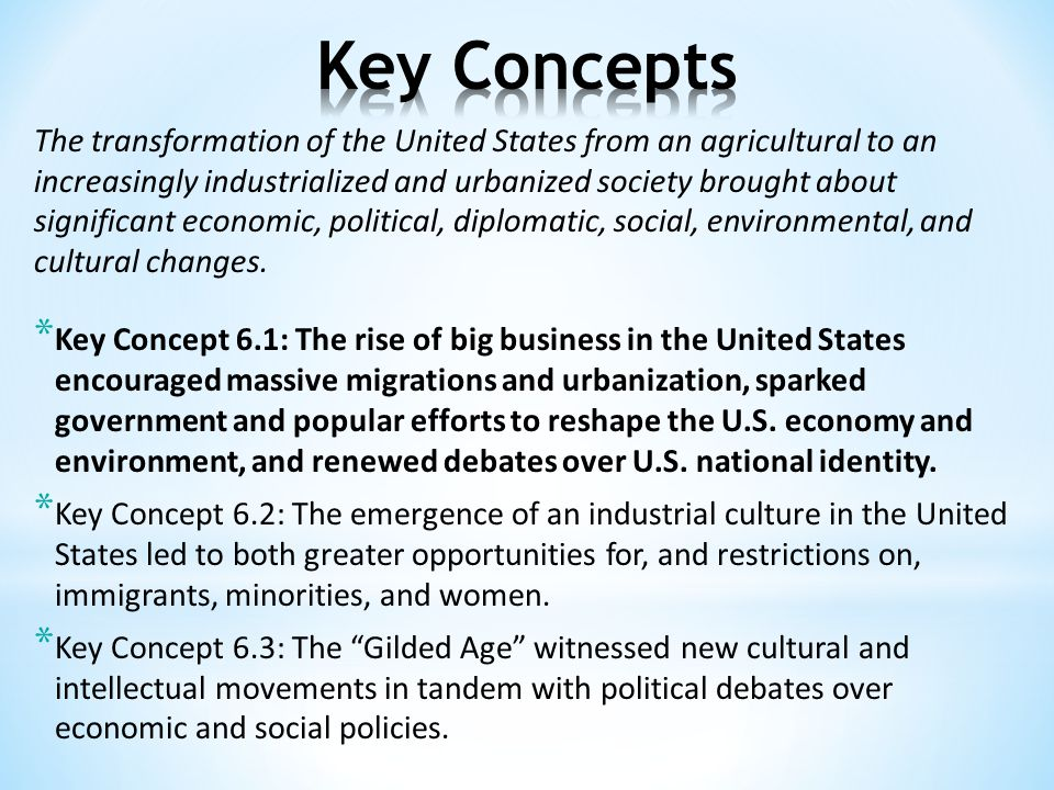The transformation of the United States from an agricultural to an increasingly industrialized and urbanized society brought about significant economic, political, diplomatic, social, environmental, and cultural changes.