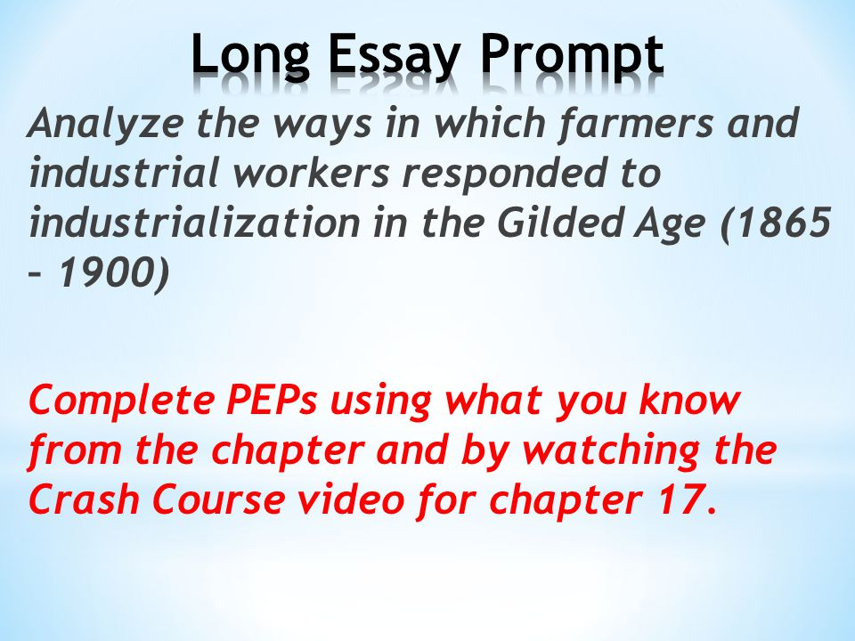 Analyze the ways in which farmers and industrial workers responded to industrialization in the Gilded Age (1865 – 1900) Complete PEPs using what you know from the chapter and by watching the Crash Course video for chapter 17.