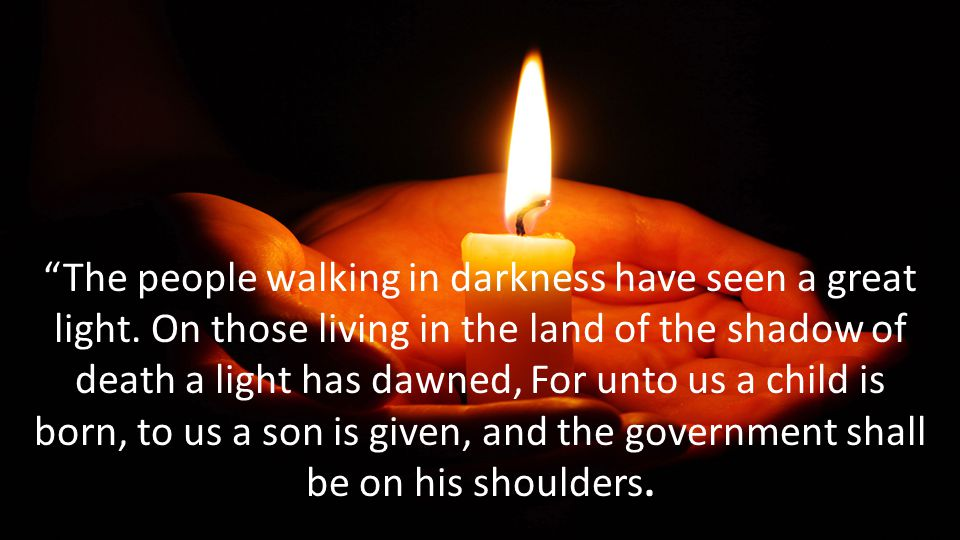 The people walking in darkness have seen a great light.