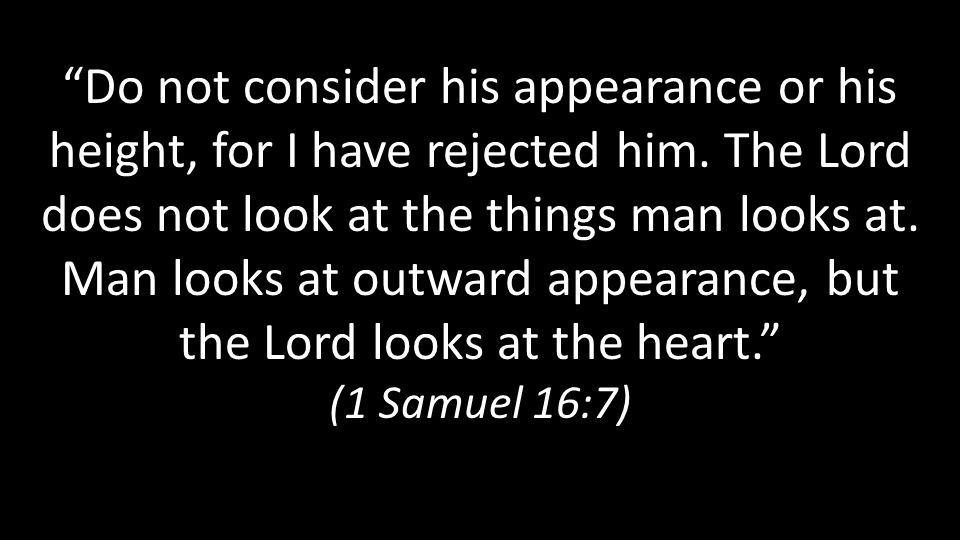 Do not consider his appearance or his height, for I have rejected him.