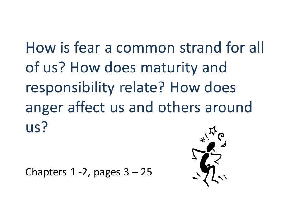 How is fear a common strand for all of us.How does maturity and responsibility relate.