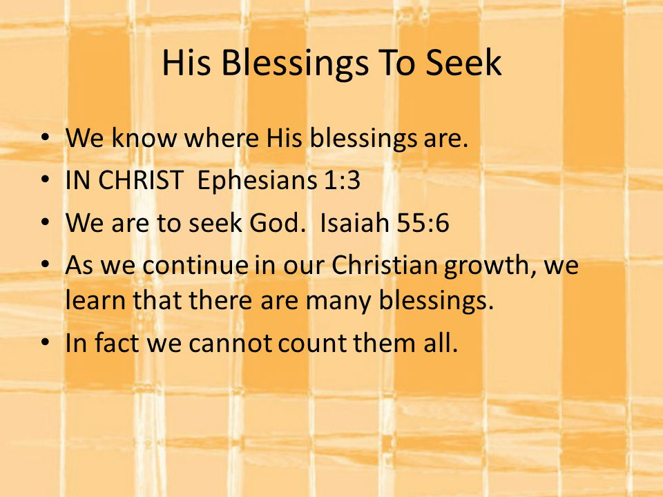 His Blessings To Seek We know where His blessings are.
