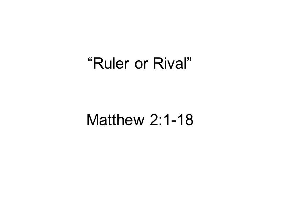 Ruler or Rival Matthew 2:1-18