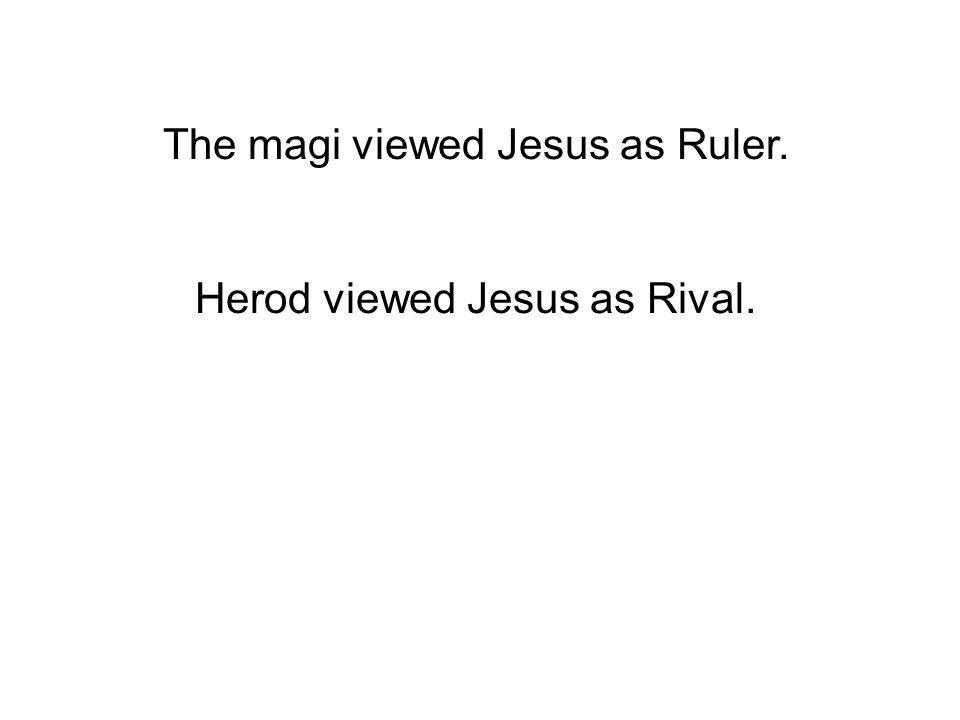 Herod viewed Jesus as Rival.
