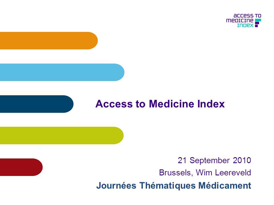 Access to Medicine Index 21 September 2010 Brussels, Wim Leereveld Journées Thématiques Médicament