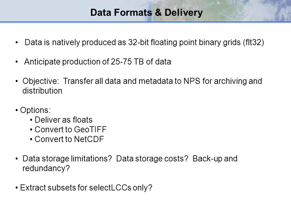 Data is natively produced as 32-bit floating point binary grids (flt32) Anticipate production of 25-75 TB of data Objective: Transfer all data and met