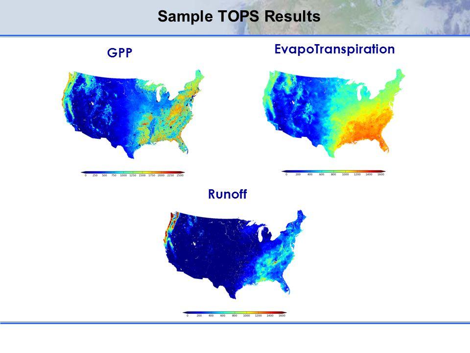 Sample TOPS Results GPP EvapoTranspiration Runoff