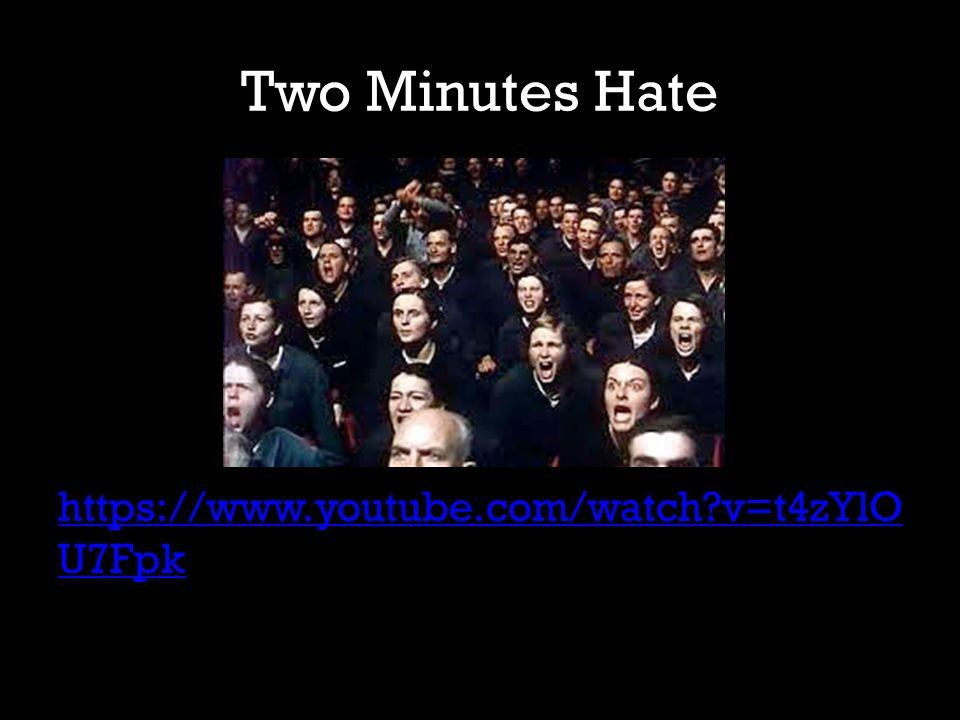 Two Minutes Hate https://www.youtube.com/watch?v=t4zYlO U7Fpk