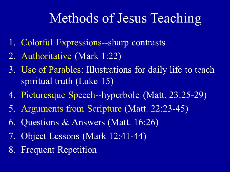 1.Colorful Expressions--sharp contrasts 2.Authoritative (Mark 1:22) 3.Use of Parables: Illustrations for daily life to teach spiritual truth (Luke 15)