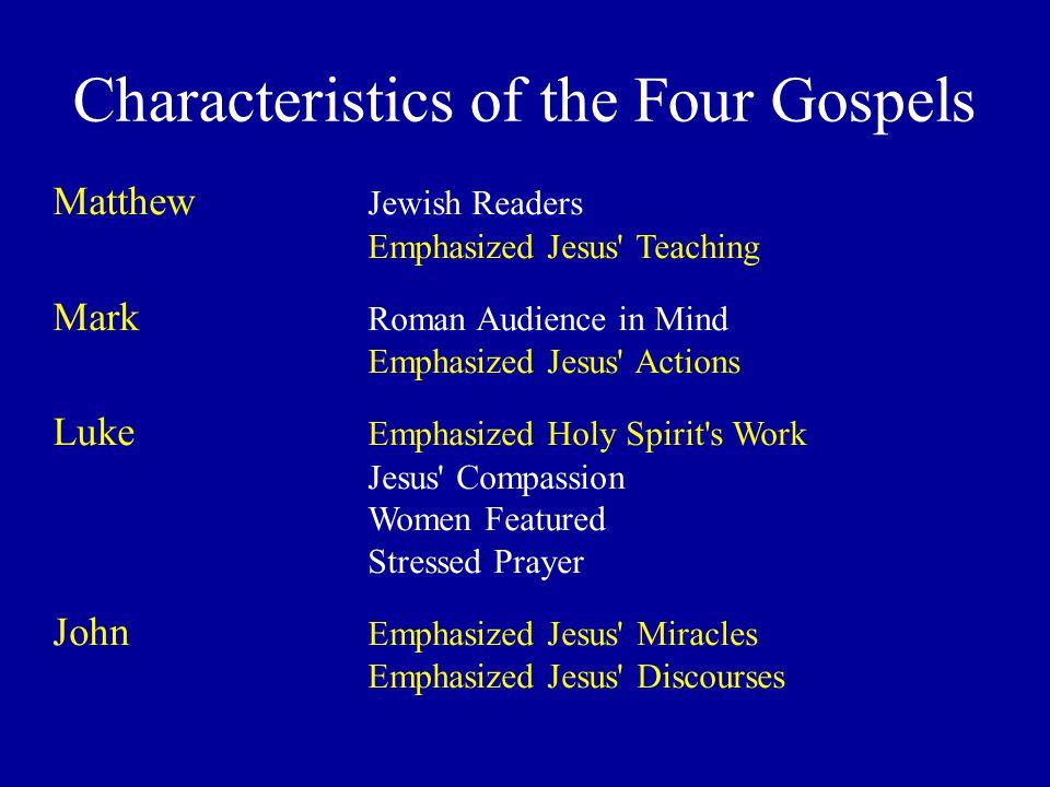 Characteristics of the Four Gospels Matthew Jewish Readers Emphasized Jesus' Teaching Mark Roman Audience in Mind Emphasized Jesus' Actions Luke Empha