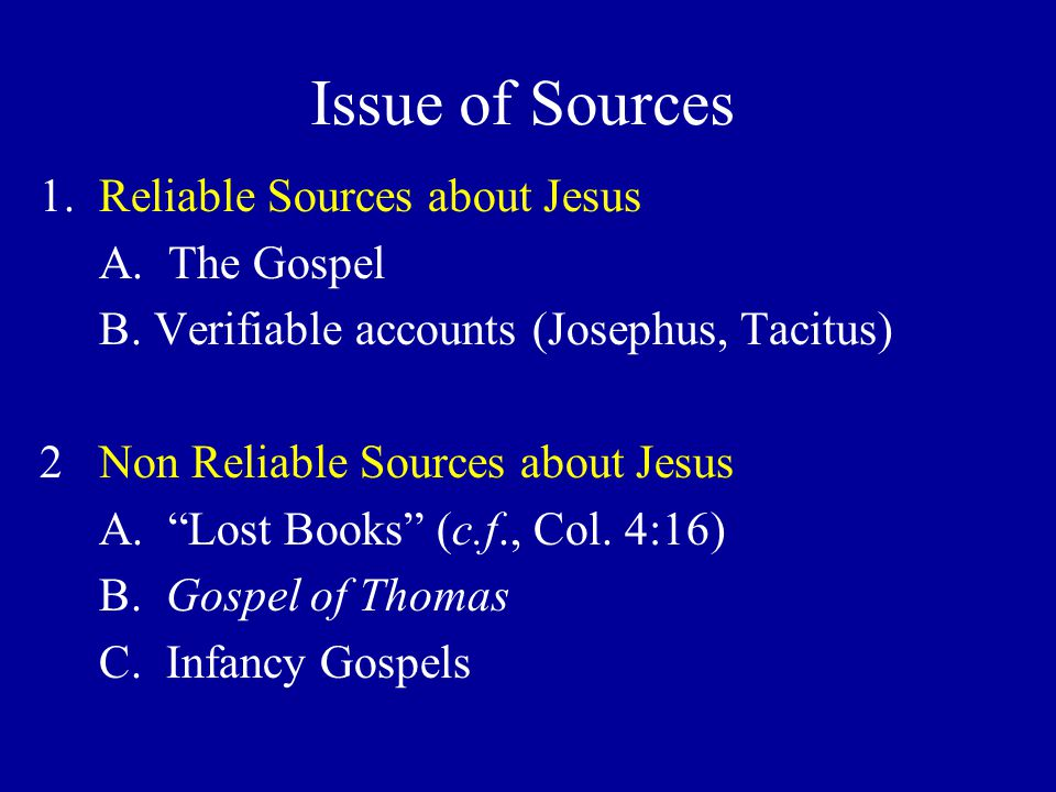 1.Reliable Sources about Jesus A. The Gospel B.