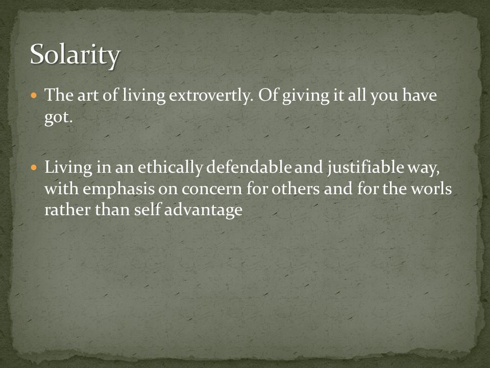 The art of living extrovertly. Of giving it all you have got.