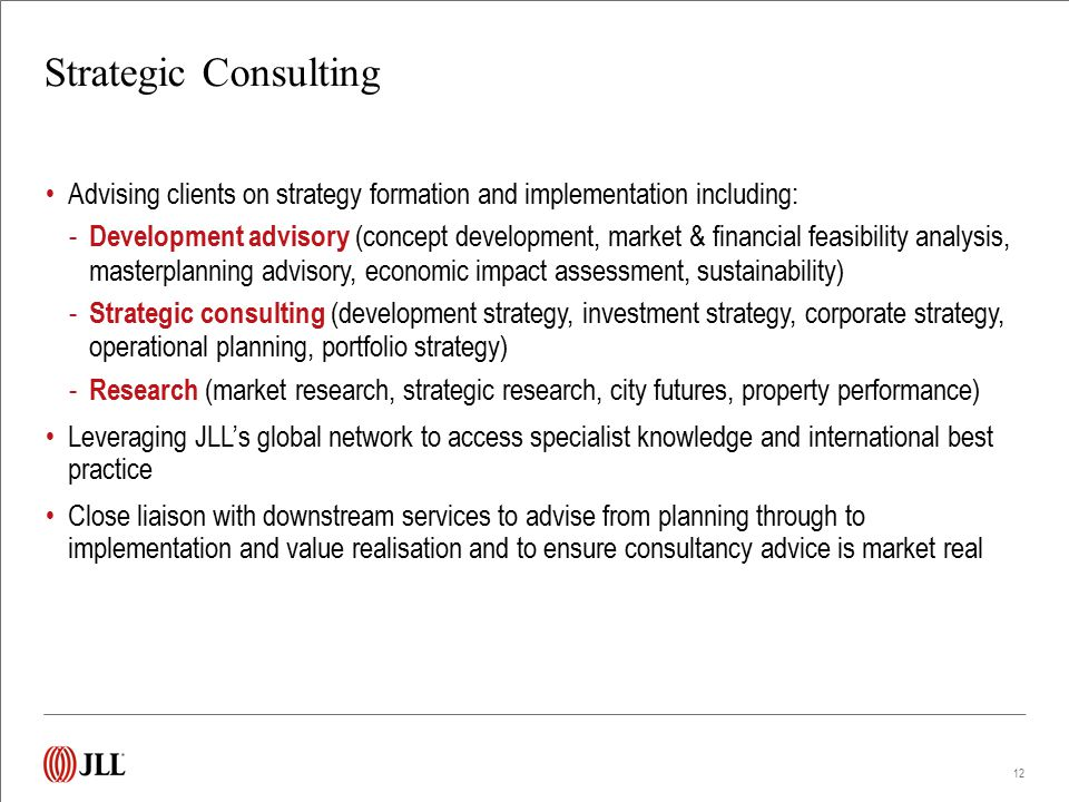 Strategic Consulting Advising clients on strategy formation and implementation including: - Development advisory (concept development, market & financ