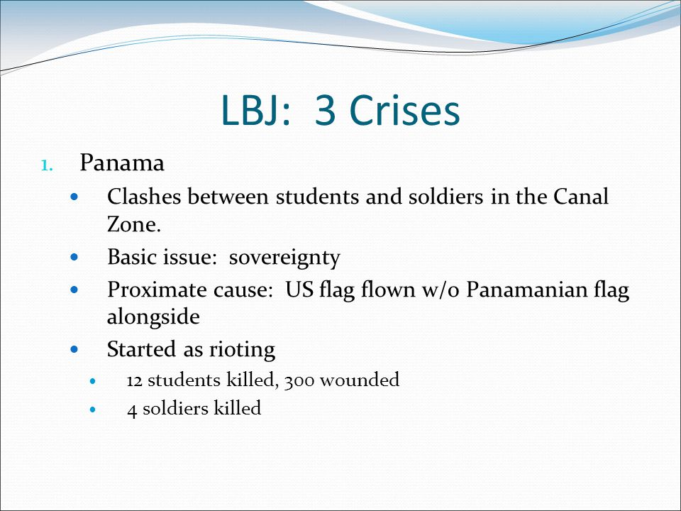 LBJ: 3 Crises 1. Panama Clashes between students and soldiers in the Canal Zone.