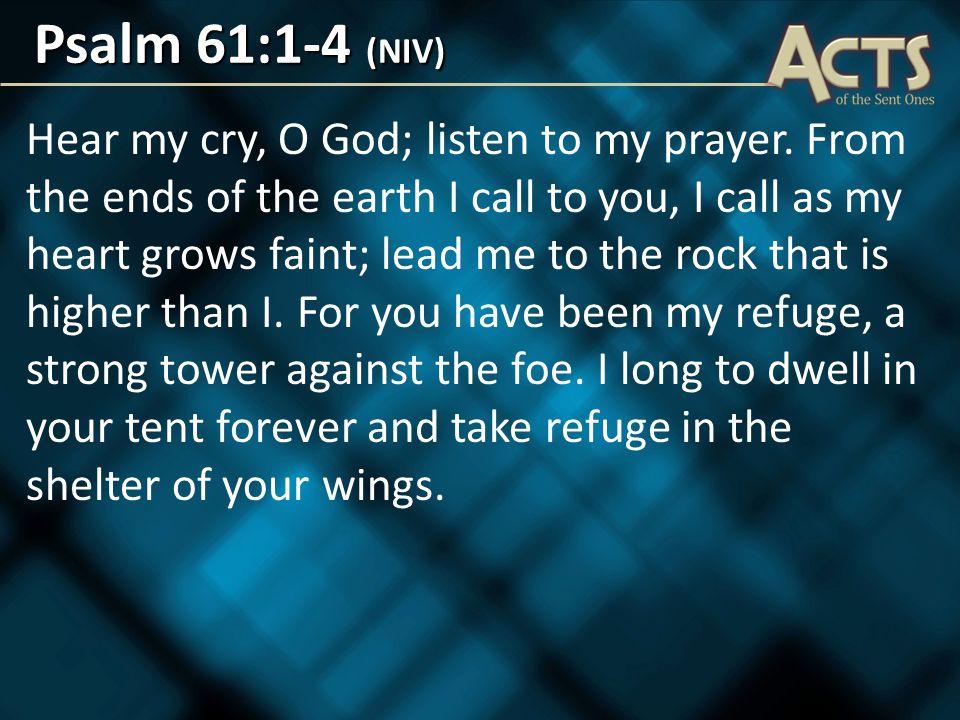 Psalm 61:1-4 (NIV) Hear my cry, O God; listen to my prayer.