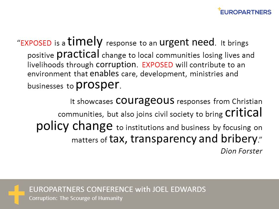 "EUROPARTNERS CONFERENCE with JOEL EDWARDS Corruption: The Scourge of Humanity ""EXPOSED is a timely response to an urgent need. It brings positive prac"