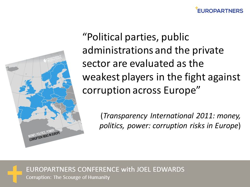"EUROPARTNERS CONFERENCE with JOEL EDWARDS Corruption: The Scourge of Humanity ""Political parties, public administrations and the private sector are ev"