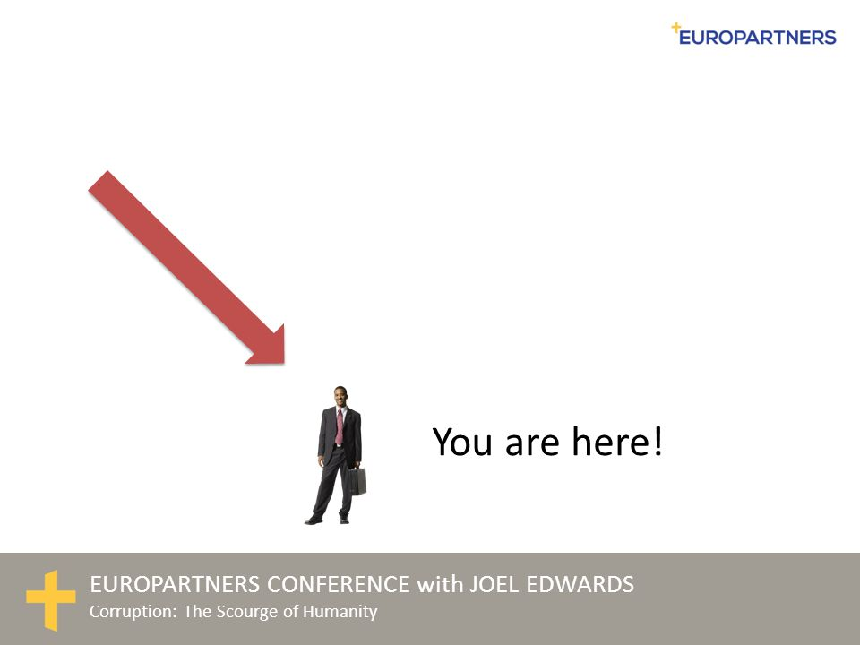EUROPARTNERS CONFERENCE with JOEL EDWARDS Corruption: The Scourge of Humanity EXPOSED: How.