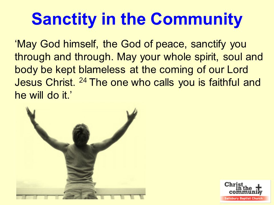 Sanctity in the Community 'May God himself, the God of peace, sanctify you through and through.
