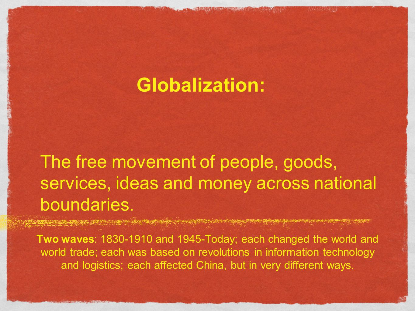 The free movement of people, goods, services, ideas and money across national boundaries.