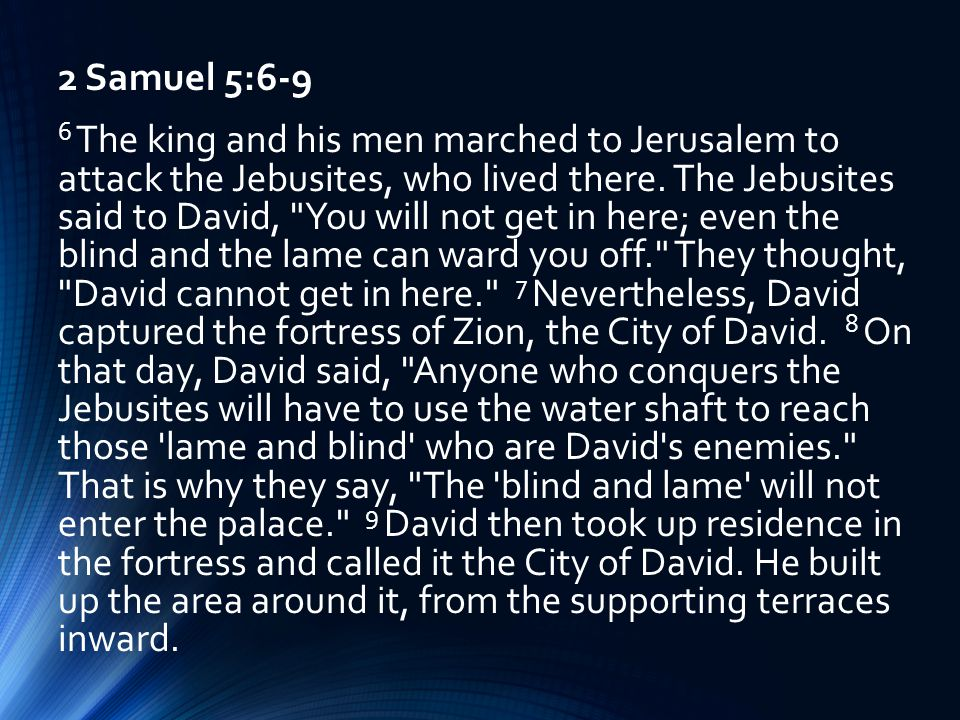 2 Samuel 5:6-9 6 The king and his men marched to Jerusalem to attack the Jebusites, who lived there.