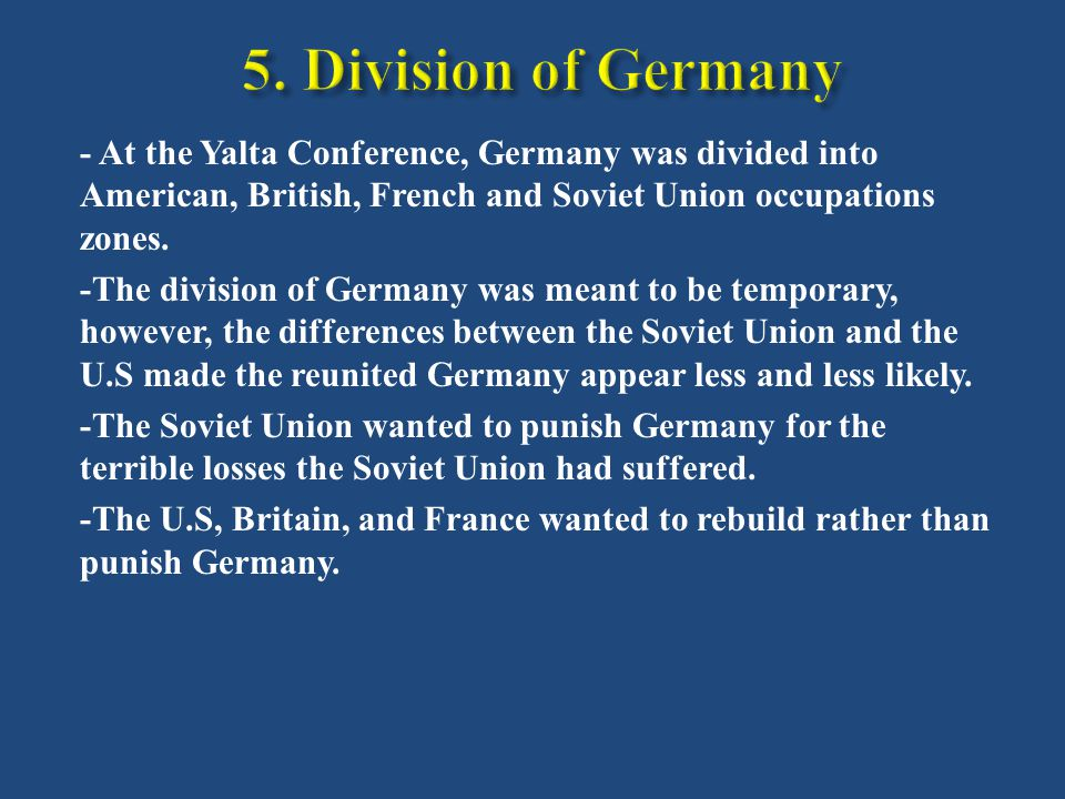- At the Yalta Conference, Germany was divided into American, British, French and Soviet Union occupations zones.