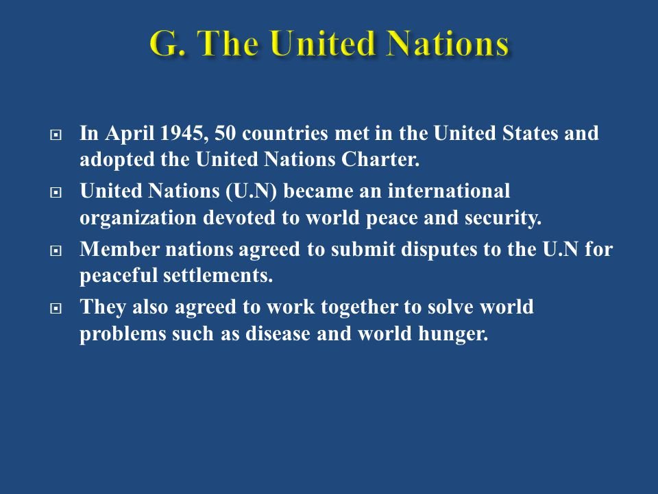  In April 1945, 50 countries met in the United States and adopted the United Nations Charter.