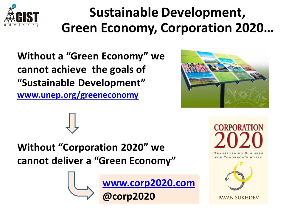 Without a Green Economy we cannot achieve the goals of Sustainable Development www.unep.org/greeneconomy Without Corporation 2020 we cannot deliver a Green Economy www.corp2020.com @corp2020 Sustainable Development, Green Economy, Corporation 2020…