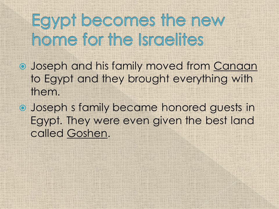  Joseph and his family moved from Canaan to Egypt and they brought everything with them.