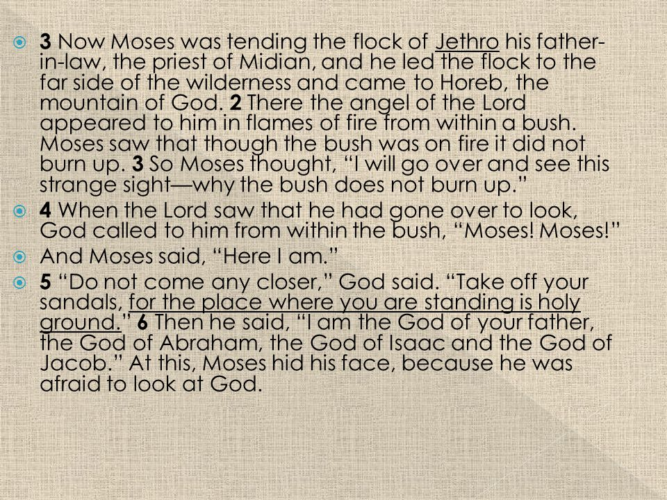  3 Now Moses was tending the flock of Jethro his father- in-law, the priest of Midian, and he led the flock to the far side of the wilderness and came to Horeb, the mountain of God.