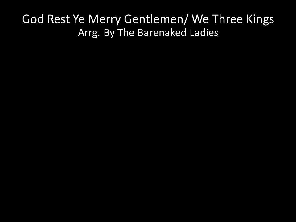 God Rest Ye Merry Gentlemen/ We Three Kings Arrg. By The Barenaked Ladies