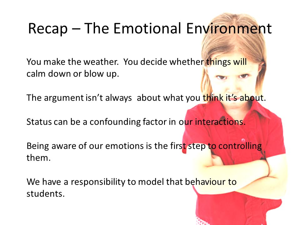 Recap – The Emotional Environment You make the weather.