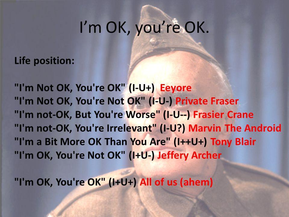 I'm OK, you're OK.