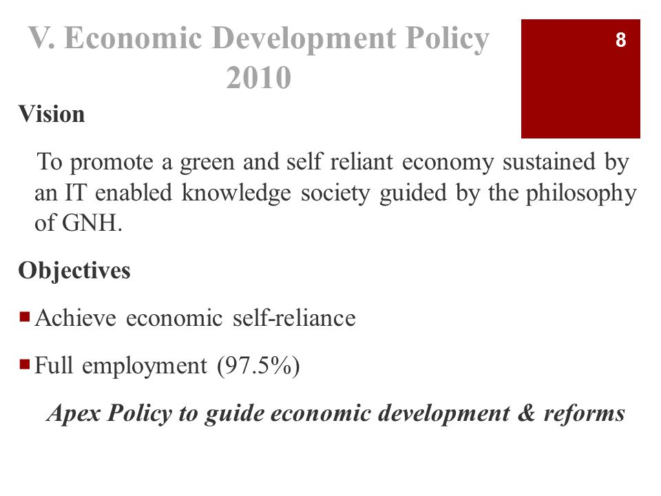 V. Economic Development Policy 2010 Vision To promote a green and self reliant economy sustained by an IT enabled knowledge society guided by the phil