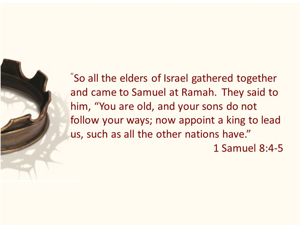 So all the elders of Israel gathered together and came to Samuel at Ramah.