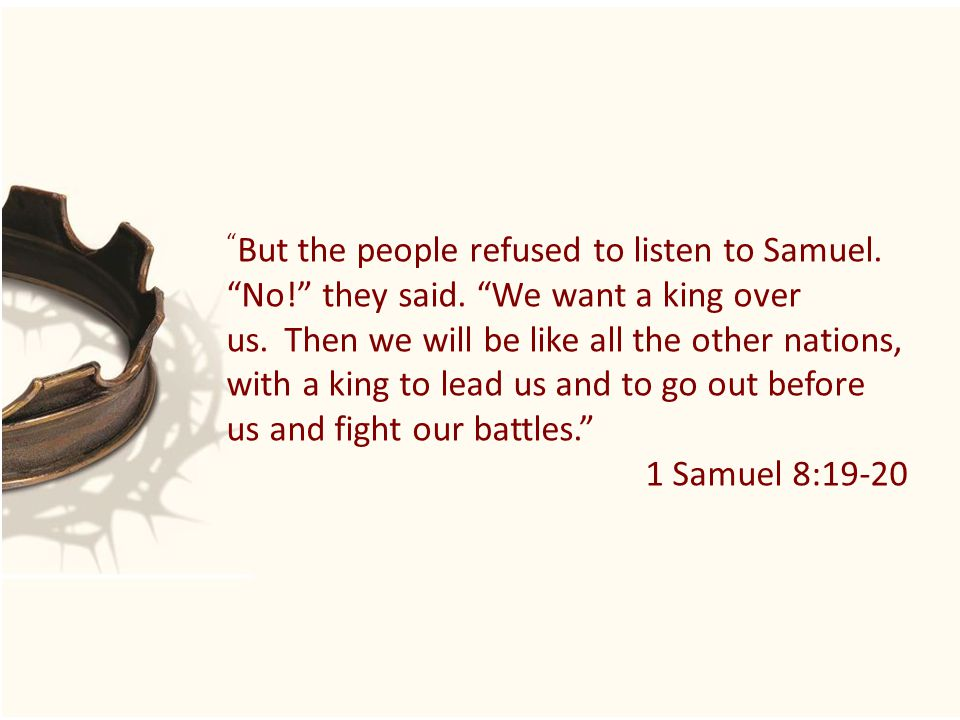 But the people refused to listen to Samuel. No! they said.